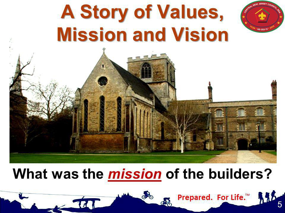 A Story of Values, Mission and Vision 5 What was the mission of the builders?