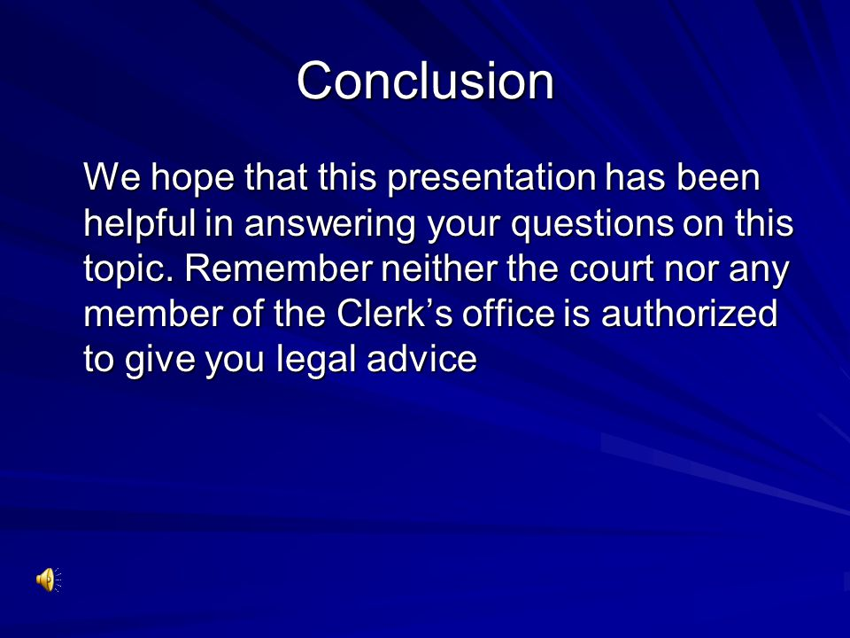 Conclusion We hope that this presentation has been helpful in answering your questions on this topic. Remember neither the court nor any member of the