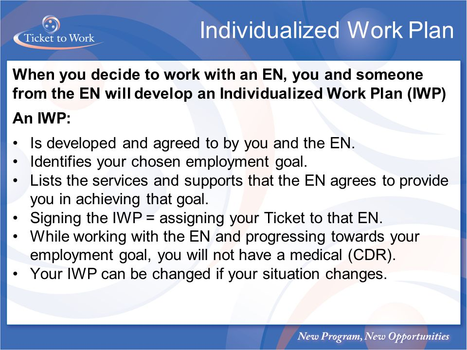 When you decide to work with an EN, you and someone from the EN will develop an Individualized Work Plan (IWP) An IWP: Is developed and agreed to by y