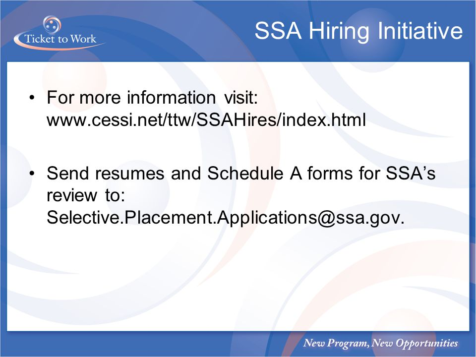 SSA Hiring Initiative For more information visit: www.cessi.net/ttw/SSAHires/index.html Send resumes and Schedule A forms for SSAs review to: Selectiv
