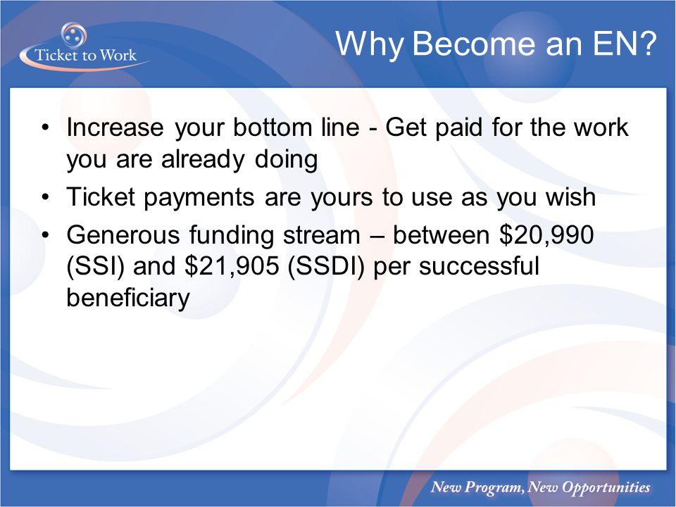 Why Become an EN? Increase your bottom line - Get paid for the work you are already doing Ticket payments are yours to use as you wish Generous fundin