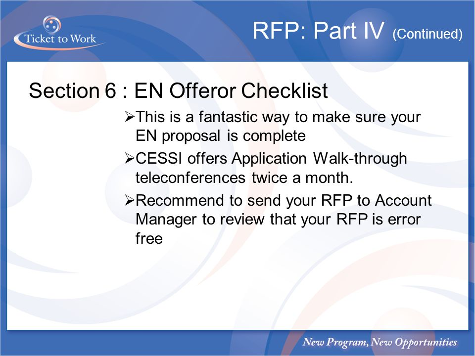 RFP: Part IV (Continued) Section 6 : EN Offeror Checklist This is a fantastic way to make sure your EN proposal is complete CESSI offers Application Walk-through teleconferences twice a month.