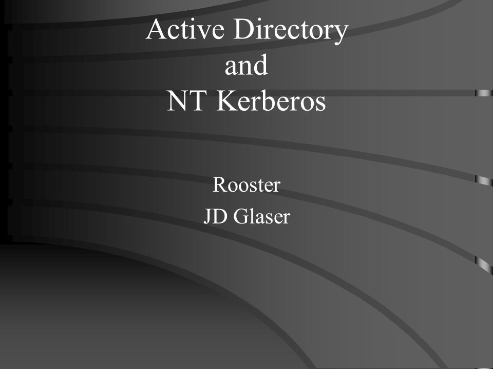 Active Directory and NT Kerberos Rooster JD Glaser