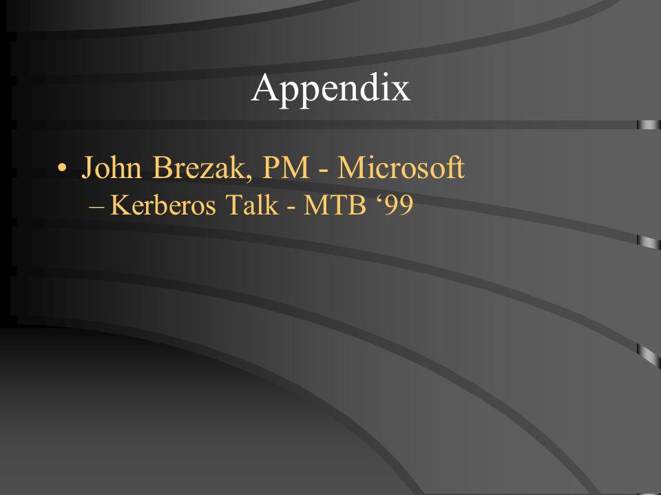 Appendix John Brezak, PM - Microsoft –Kerberos Talk - MTB 99