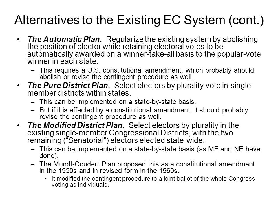 Alternatives to the Existing EC System (cont.) The Automatic Plan. Regularize the existing system by abolishing the position of elector while retainin