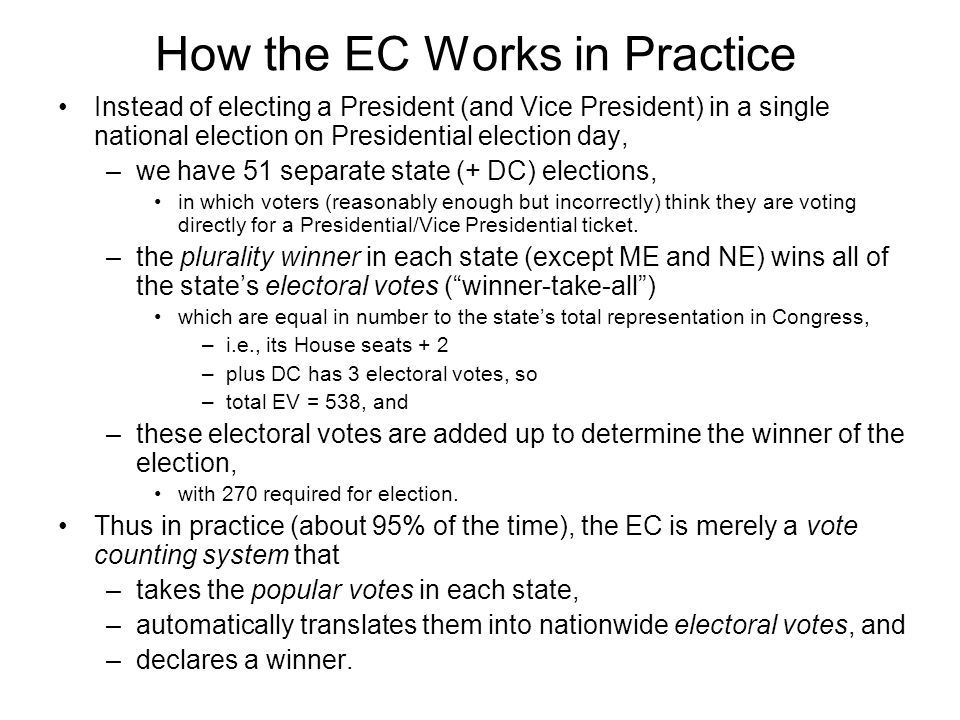 How the EC Works in Practice Instead of electing a President (and Vice President) in a single national election on Presidential election day, –we have