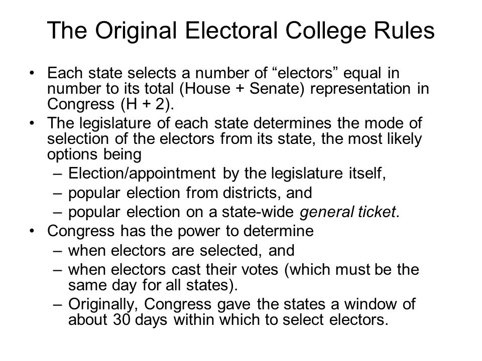The Original Electoral College Rules Each state selects a number of electors equal in number to its total (House + Senate) representation in Congress