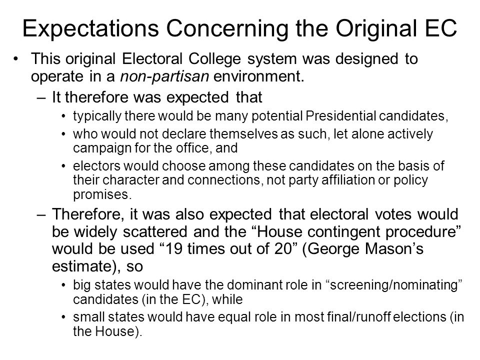 Expectations Concerning the Original EC This original Electoral College system was designed to operate in a non-partisan environment. –It therefore wa