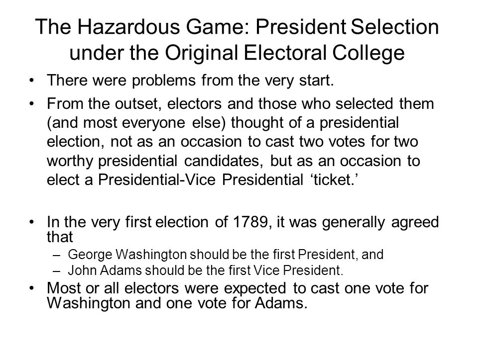 The Hazardous Game: President Selection under the Original Electoral College There were problems from the very start. From the outset, electors and th