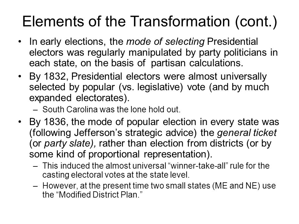 Elements of the Transformation (cont.) In early elections, the mode of selecting Presidential electors was regularly manipulated by party politicians