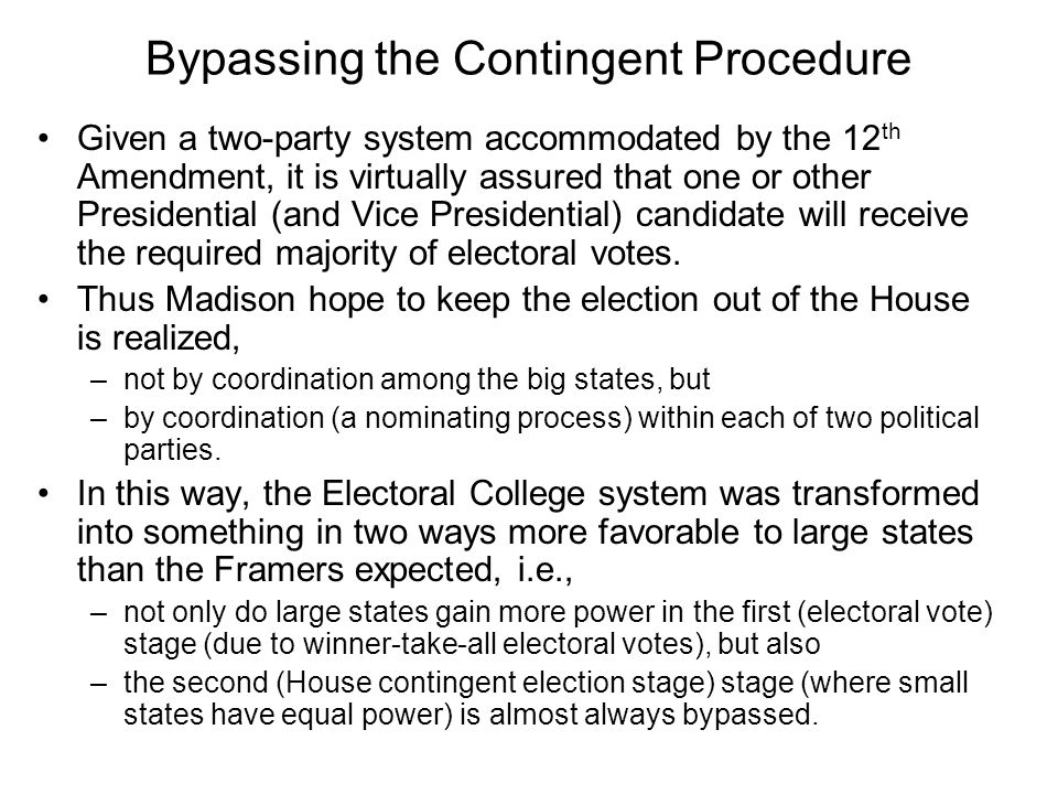 Bypassing the Contingent Procedure Given a two-party system accommodated by the 12 th Amendment, it is virtually assured that one or other Presidentia