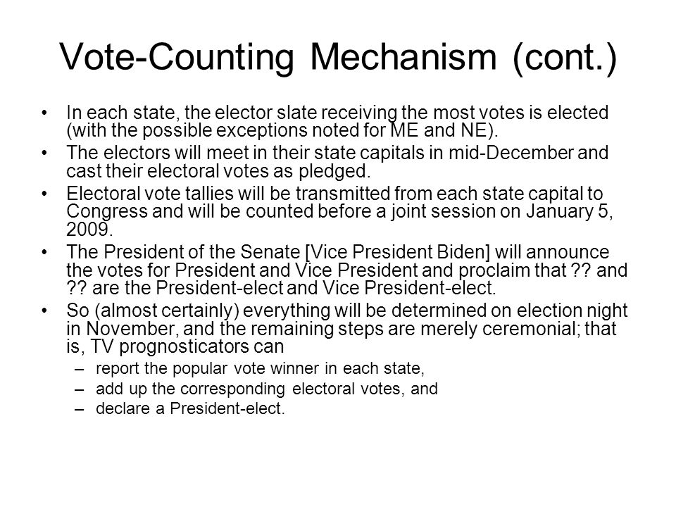 Vote-Counting Mechanism (cont.) In each state, the elector slate receiving the most votes is elected (with the possible exceptions noted for ME and NE