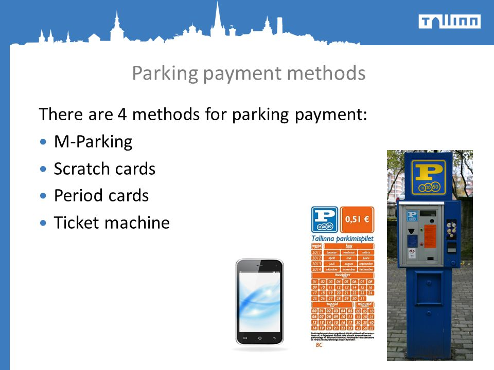 Parking payment methods There are 4 methods for parking payment: M-Parking Scratch cards Period cards Ticket machine