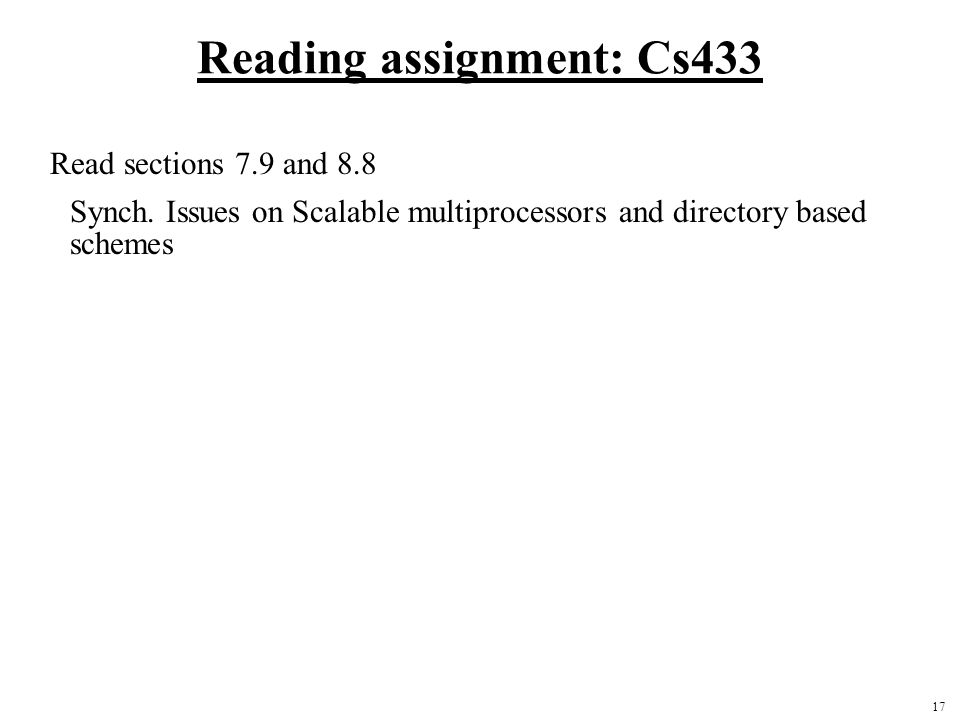 17 Reading assignment: Cs433 Read sections 7.9 and 8.8 Synch.