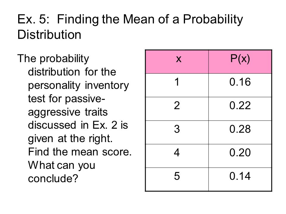 Ex. 5: Finding the Mean of a Probability Distribution The probability distribution for the personality inventory test for passive- aggressive traits d