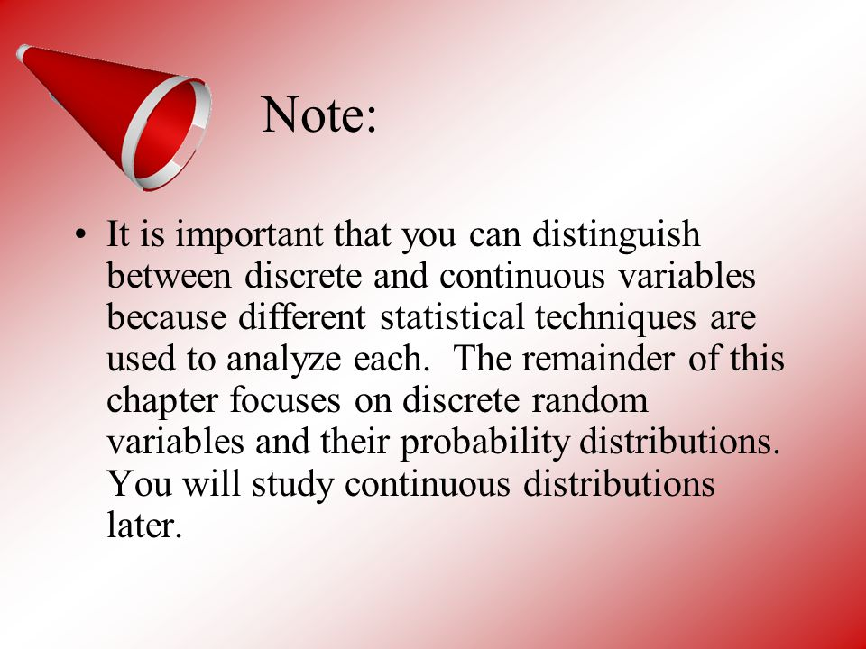 Note: It is important that you can distinguish between discrete and continuous variables because different statistical techniques are used to analyze