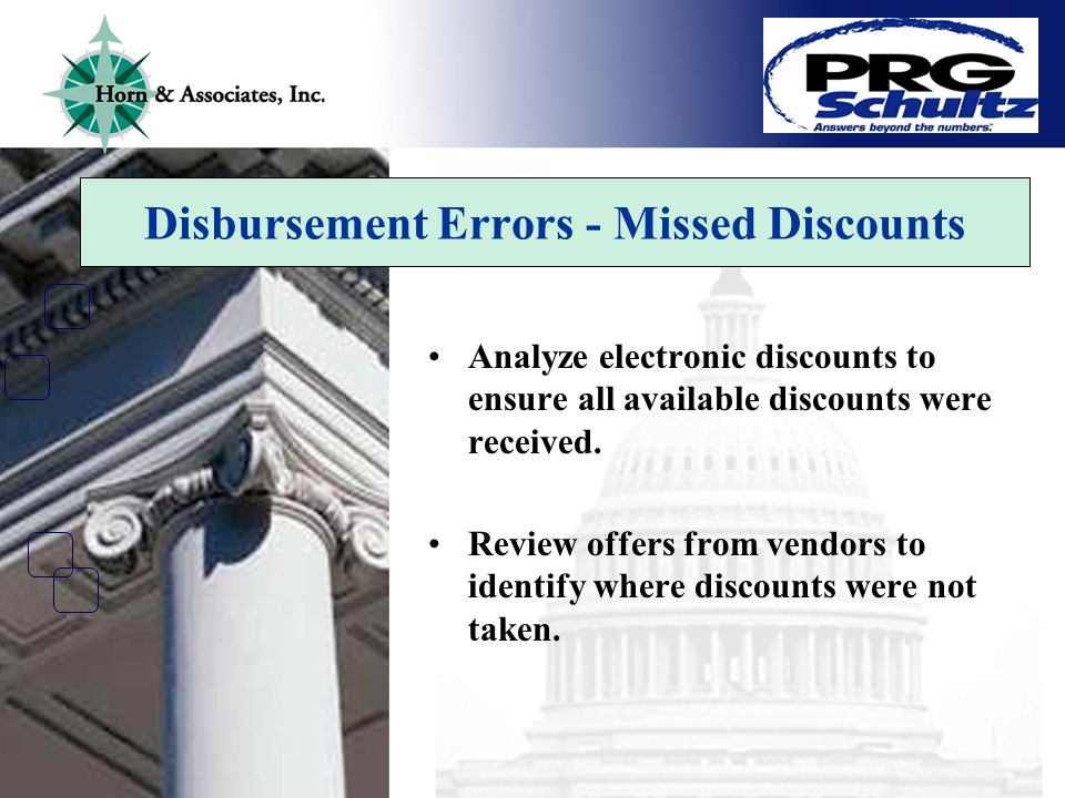 Disbursement Errors - Missed Discounts Analyze electronic discounts to ensure all available discounts were received.
