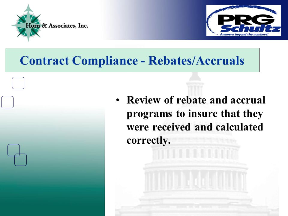 Contract Compliance - Rebates/Accruals Review of rebate and accrual programs to insure that they were received and calculated correctly.