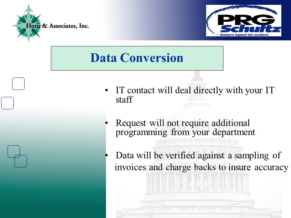 IT contact will deal directly with your IT staff Request will not require additional programming from your department Data will be verified against a sampling of invoices and charge backs to insure accuracy Data Conversion