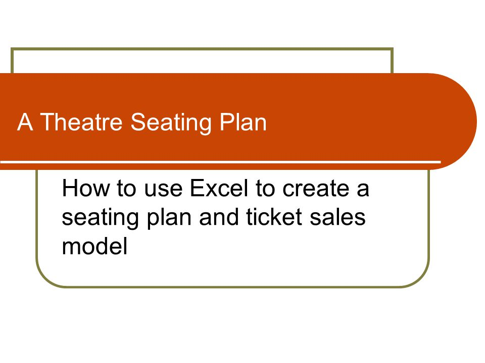 A Theatre Seating Plan How to use Excel to create a seating plan and ticket sales model