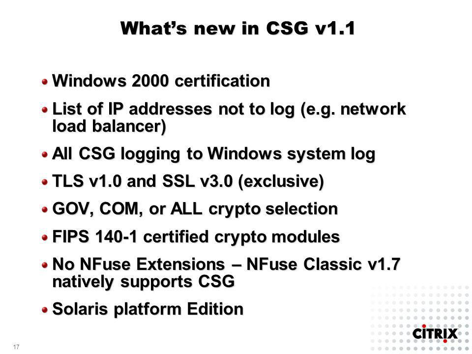 17 Whats new in CSG v1.1 Windows 2000 certification List of IP addresses not to log (e.g. network load balancer) All CSG logging to Windows system log
