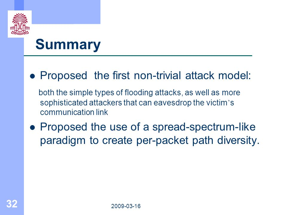 32 2009-03-16 Summary Proposed the first non-trivial attack model: both the simple types of flooding attacks, as well as more sophisticated attackers