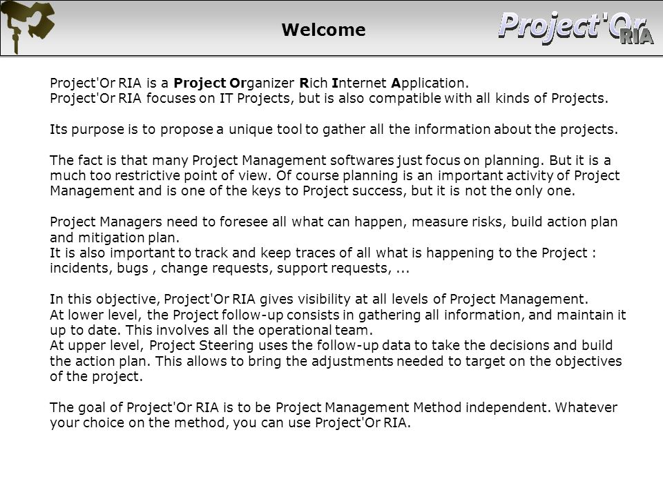 Welcome Project'Or RIA is a Project Organizer Rich Internet Application. Project'Or RIA focuses on IT Projects, but is also compatible with all kinds