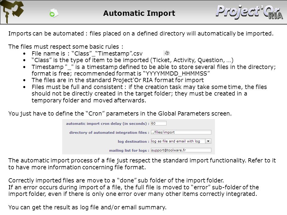 Automatic Import Imports can be automated : files placed on a defined directory will automatically be imported. The files must respect some basic rule