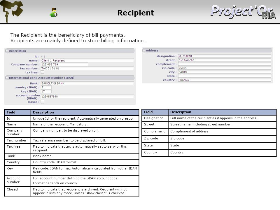 Recipient FieldDescription IdUnique Id for the recipient. Automatically generated on creation. NameName of the recipient. Mandatory. Company number Co