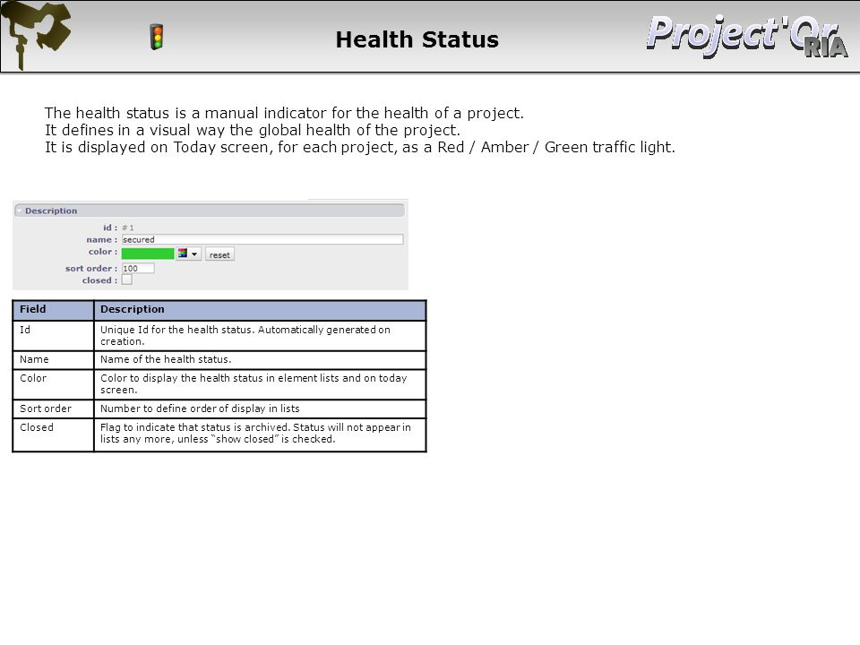 Health Status FieldDescription Id Unique Id for the health status. Automatically generated on creation. NameName of the health status. Color Color to