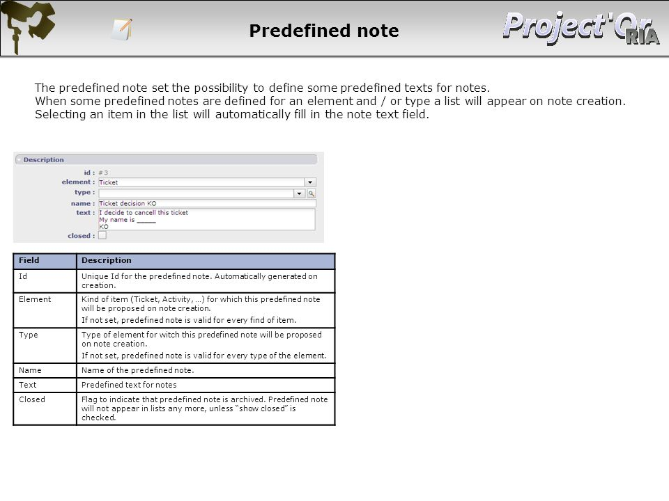 Predefined note The predefined note set the possibility to define some predefined texts for notes. When some predefined notes are defined for an eleme