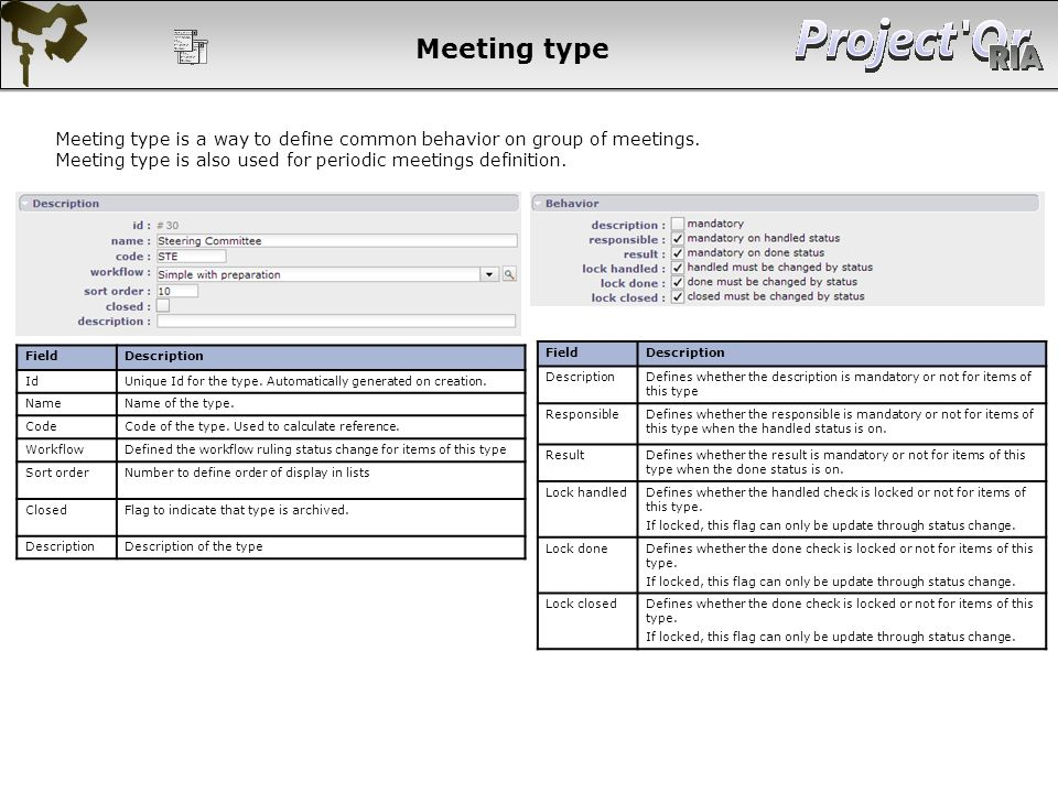 Meeting type Meeting type is a way to define common behavior on group of meetings. Meeting type is also used for periodic meetings definition. FieldDe