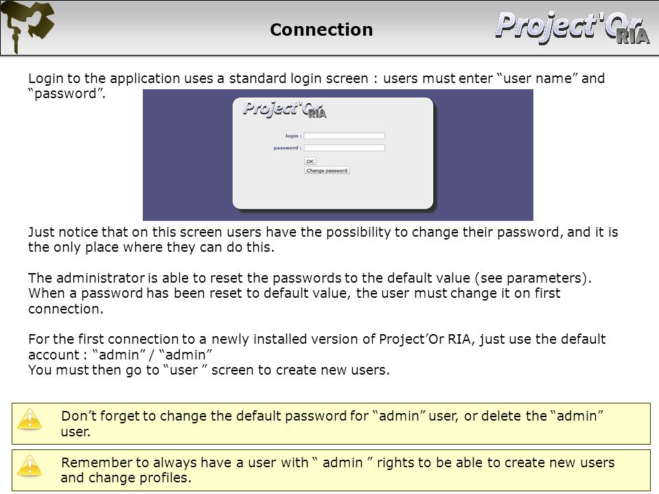 Connection Login to the application uses a standard login screen : users must enter user name and password. Just notice that on this screen users have