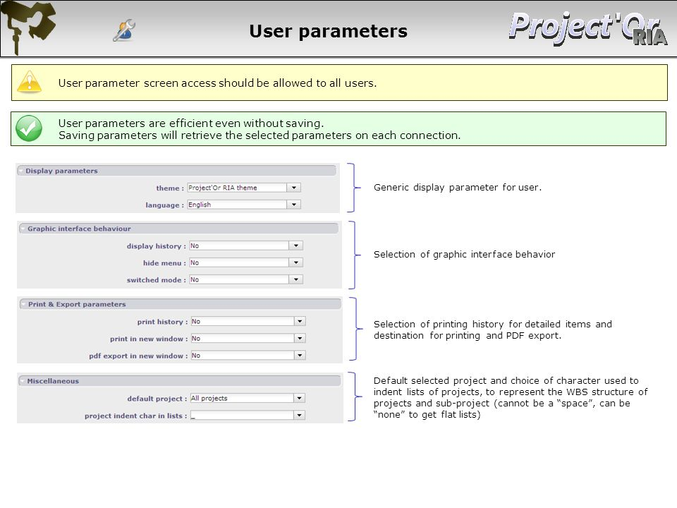User parameters Generic display parameter for user. Selection of graphic interface behavior Selection of printing history for detailed items and desti