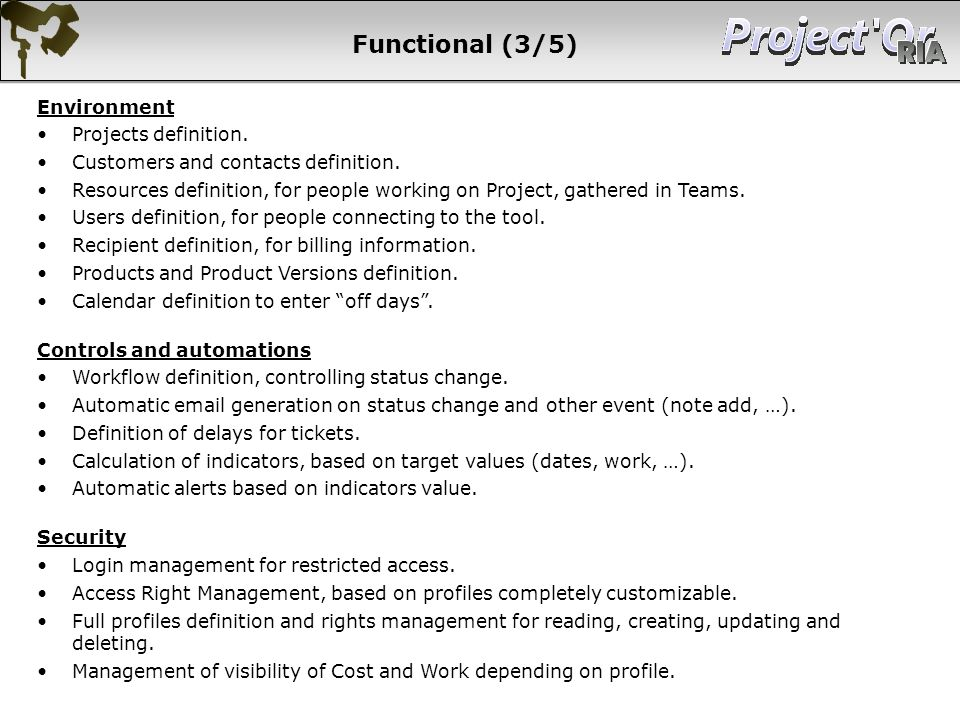 Functional (3/5) Environment Projects definition. Customers and contacts definition. Resources definition, for people working on Project, gathered in