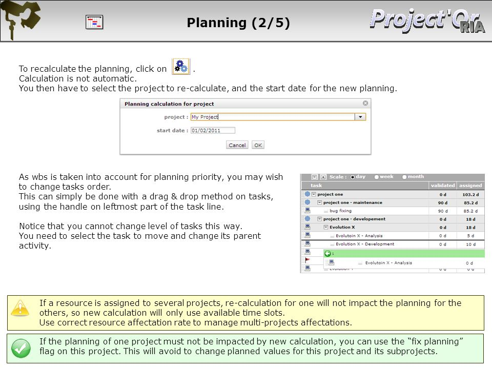Planning (2/5) To recalculate the planning, click on. Calculation is not automatic. You then have to select the project to re-calculate, and the start