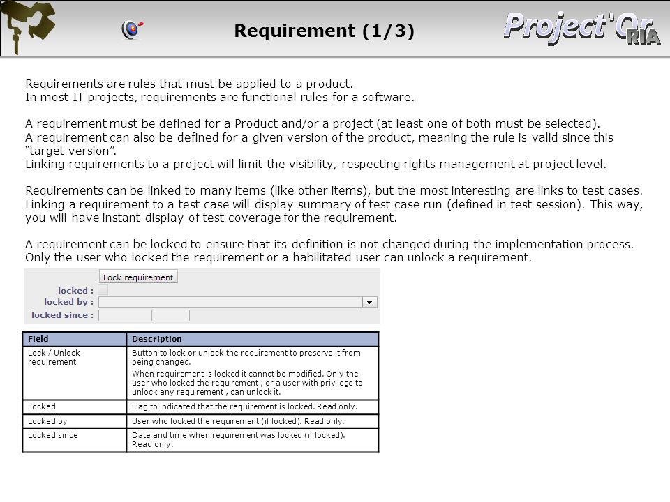 Requirement (1/3) Requirements are rules that must be applied to a product. In most IT projects, requirements are functional rules for a software. A r