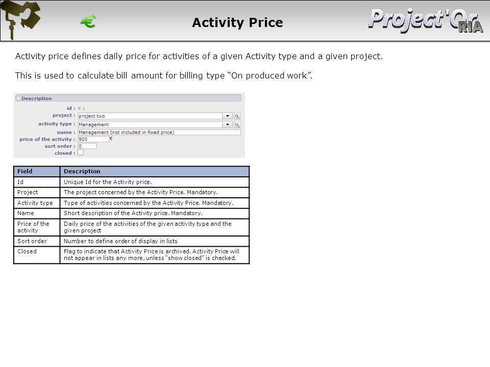Activity Price FieldDescription IdUnique Id for the Activity price. ProjectThe project concerned by the Activity Price. Mandatory. Activity typeType o