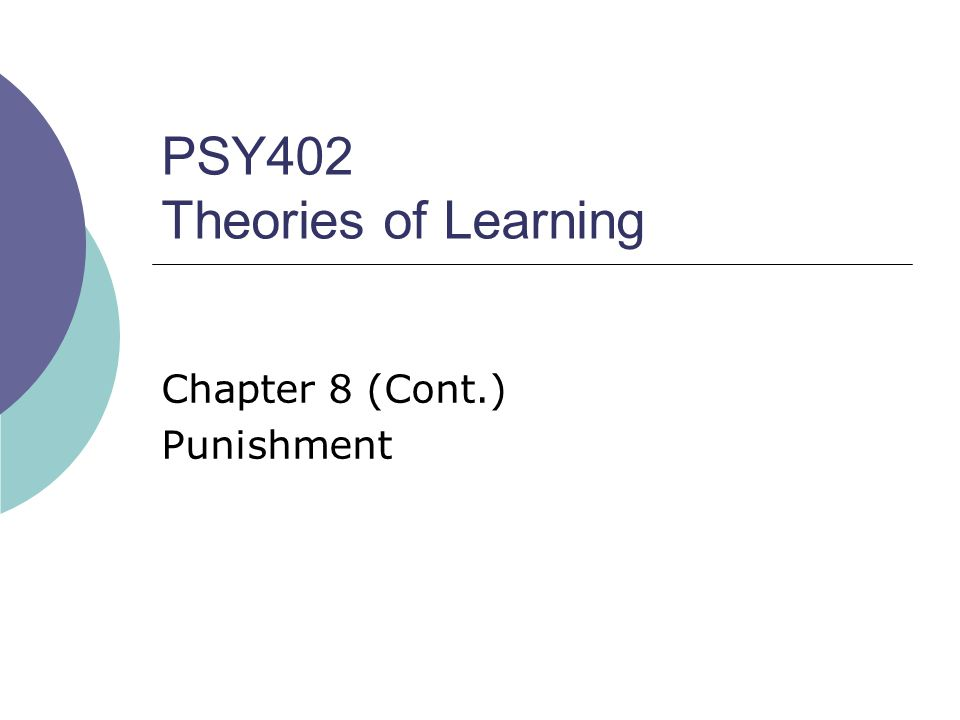 PSY402 Theories of Learning Chapter 8 (Cont.) Punishment