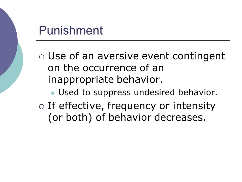 Use of an aversive event contingent on the occurrence of an inappropriate behavior.