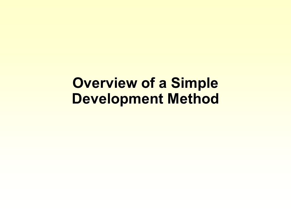 Overview of a Simple Development Method