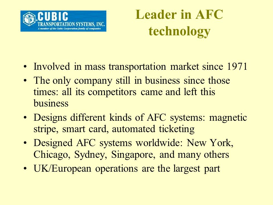 Leader in AFC technology Involved in mass transportation market since 1971 The only company still in business since those times: all its competitors c