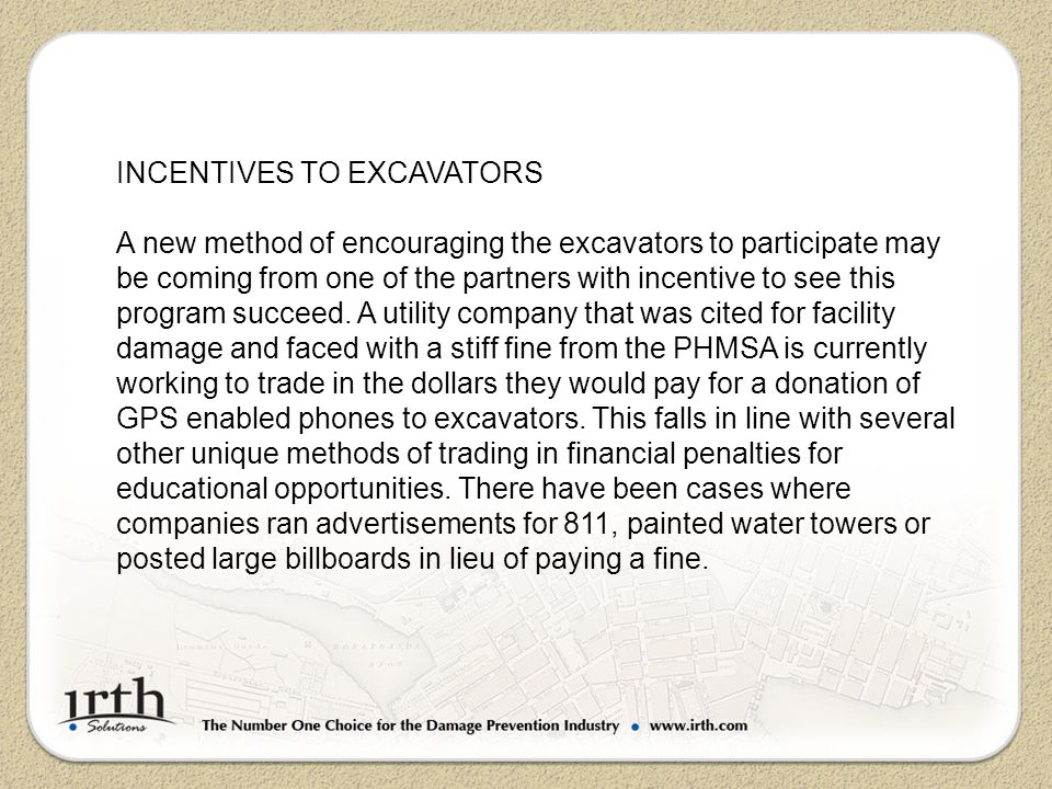 INCENTIVES TO EXCAVATORS A new method of encouraging the excavators to participate may be coming from one of the partners with incentive to see this p
