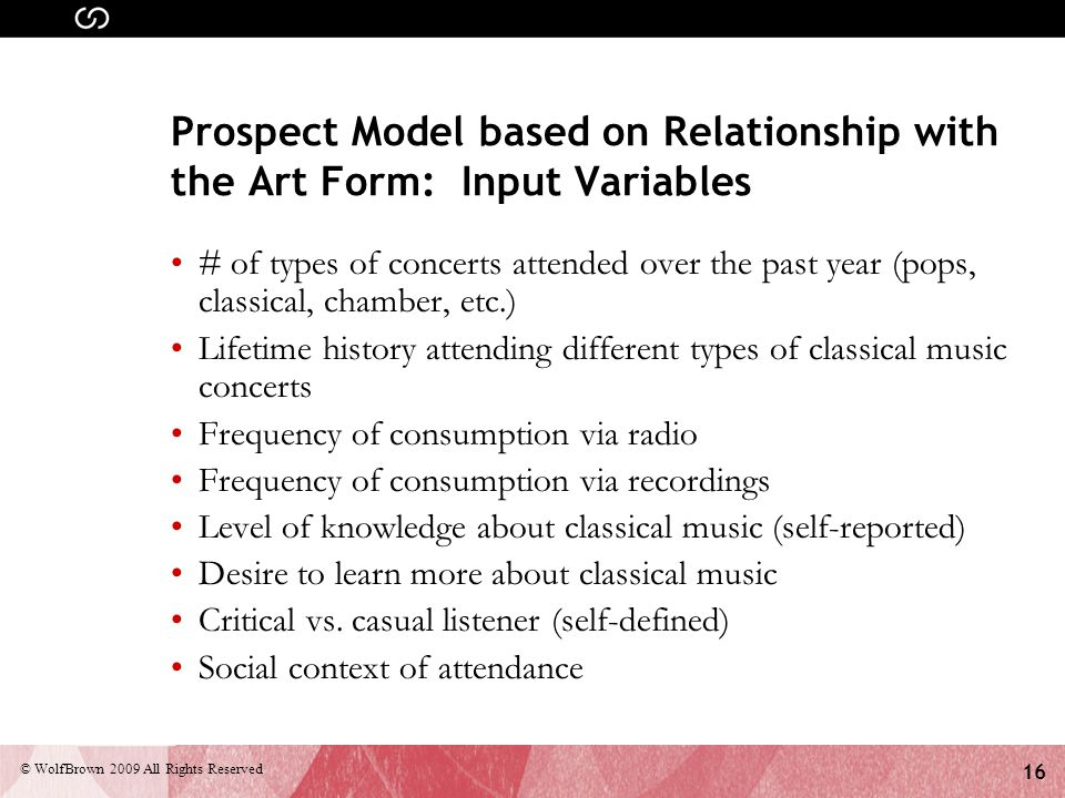 16 © WolfBrown 2009 All Rights Reserved Prospect Model based on Relationship with the Art Form: Input Variables # of types of concerts attended over t
