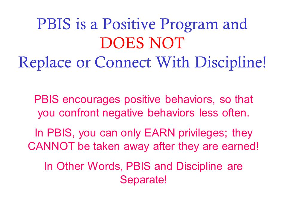 PBIS is a Positive Program and DOES NOT Replace or Connect With Discipline.