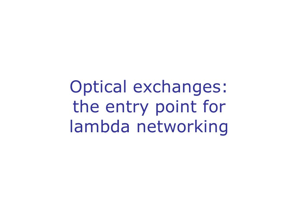 Optical exchanges: the entry point for lambda networking