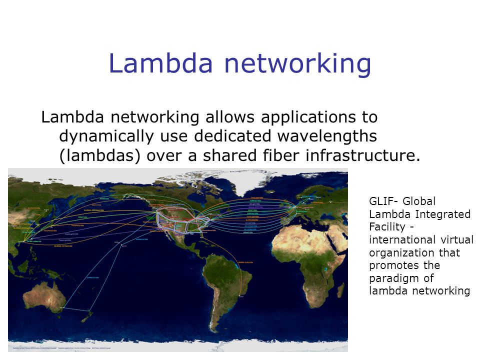 Lambda networking Lambda networking allows applications to dynamically use dedicated wavelengths (lambdas) over a shared fiber infrastructure.