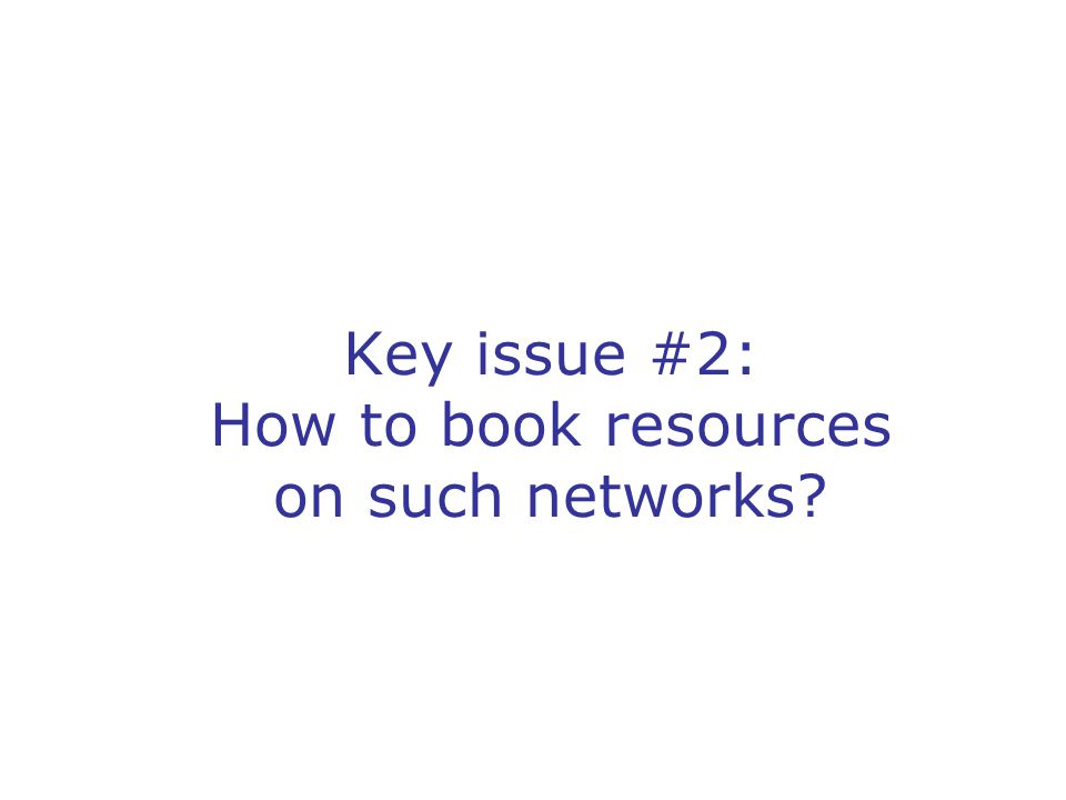 Key issue #2: How to book resources on such networks