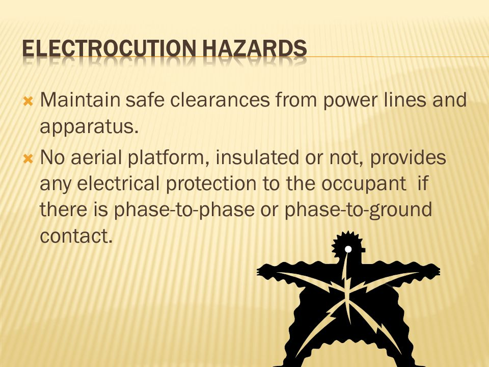 Maintain safe clearances from power lines and apparatus.