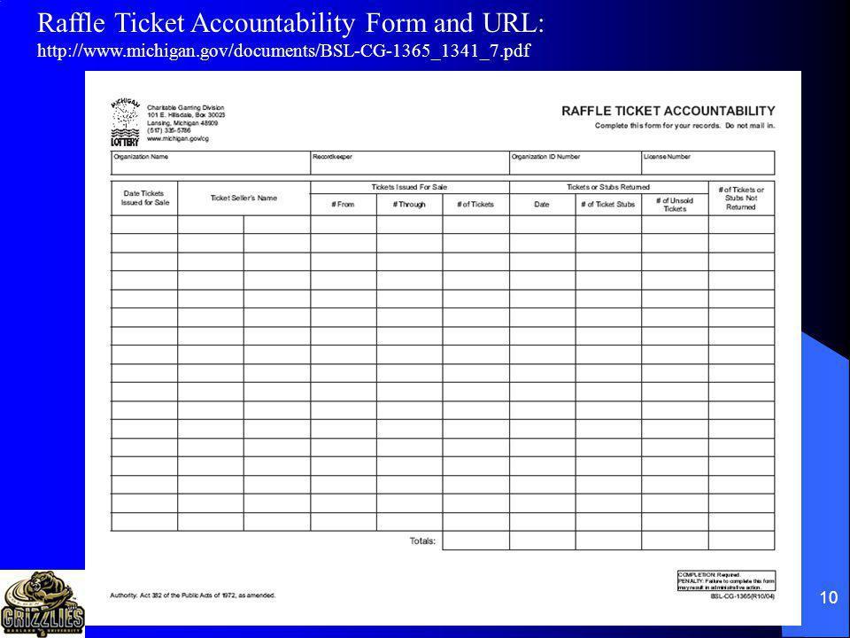 10 Raffle Ticket Accountability Form and URL: http://www.michigan.gov/documents/BSL-CG-1365_1341_7.pdf